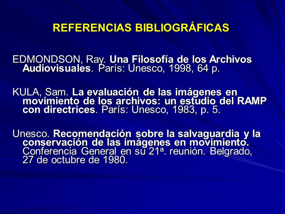 REFERENCIAS BIBLIOGRÁFICAS EDMONDSON, Ray.Una Filosofía de los Archivos Audiovisuales.