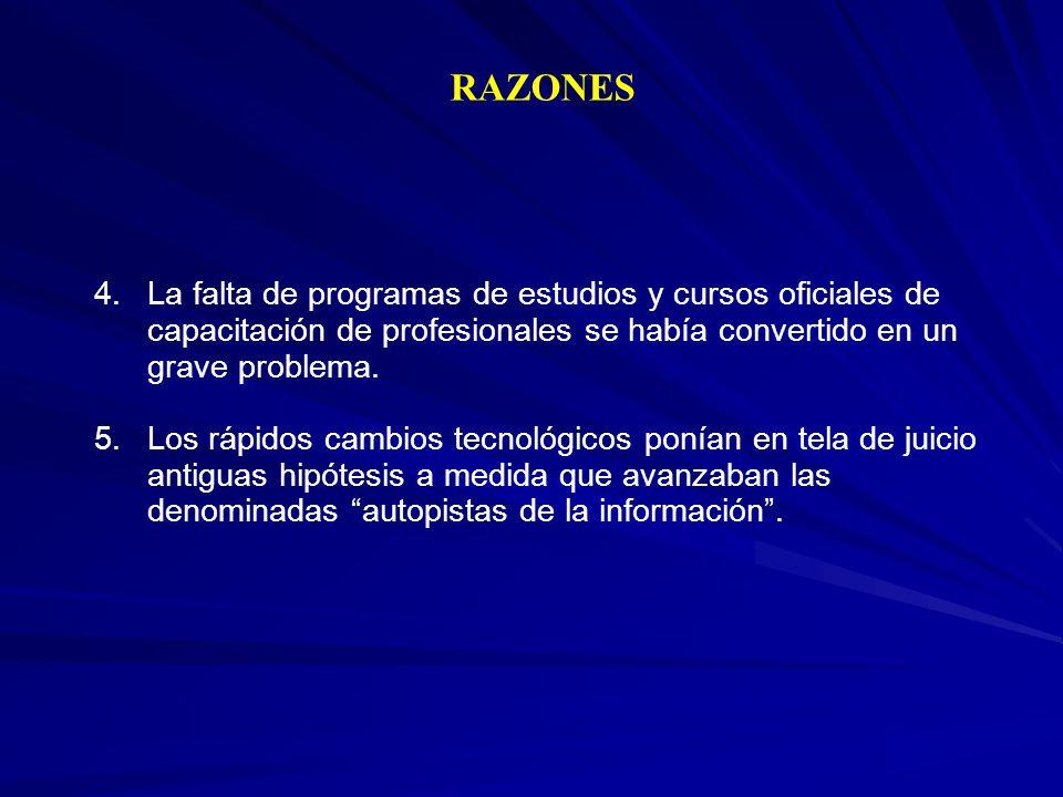 RAZONES 4.La falta de programas de estudios y cursos oficiales de capacitación de profesionales se había convertido en un grave problema.