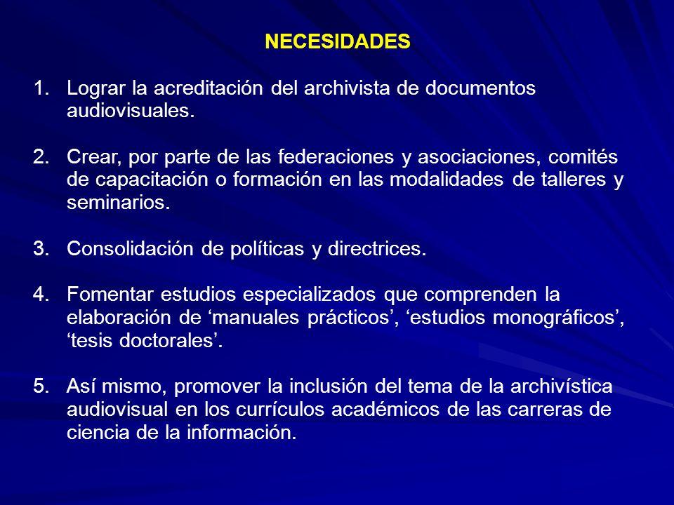 NECESIDADES 1.Lograr la acreditación del archivista de documentos audiovisuales.