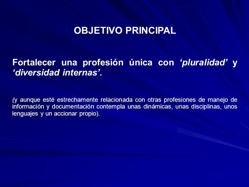 OBJETIVO PRINCIPAL Fortalecer una profesión única con pluralidad y diversidad internas.