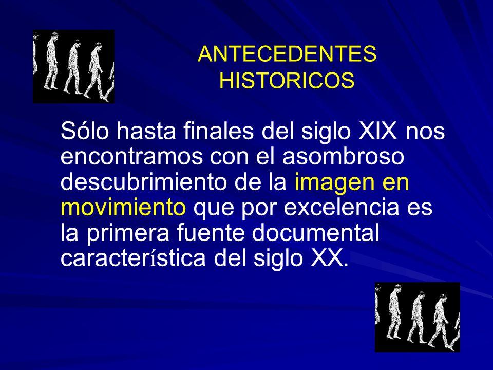 ANTECEDENTES HISTORICOS ANTECEDENTES HISTORICOS Un segundo paso fundamental en la evolución de las formas de comunicación, después de la invención del papel y la imprenta es la cinta cinematográfica.