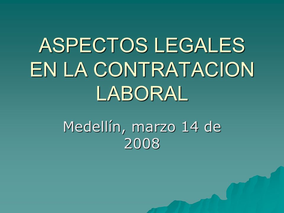 ASPECTOS LEGALES EN LA CONTRATACION LABORAL Medellín, marzo 14 de 2008