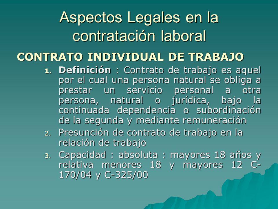 Aspectos Legales en la contratación laboral CONTRATO INDIVIDUAL DE TRABAJO 1. Definición : Contrato de trabajo es aquel por el cual una persona natura