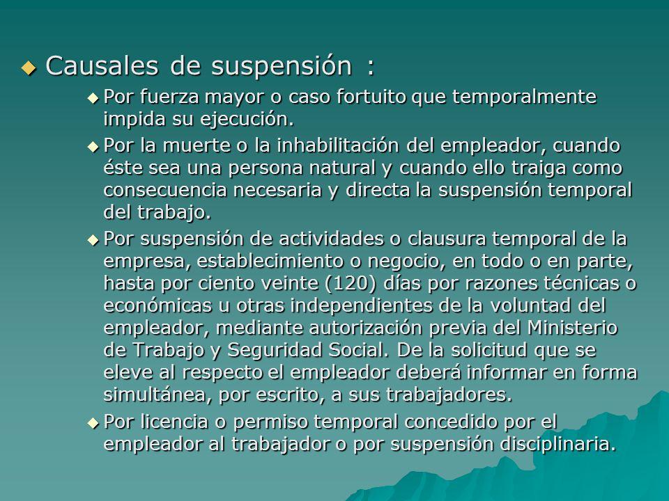Causales de suspensión : Causales de suspensión : Por fuerza mayor o caso fortuito que temporalmente impida su ejecución. Por fuerza mayor o caso fort