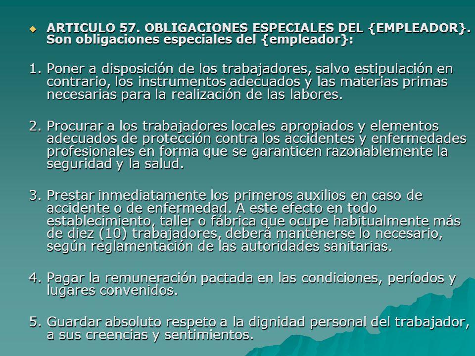 ARTICULO 57. OBLIGACIONES ESPECIALES DEL {EMPLEADOR}. Son obligaciones especiales del {empleador}: ARTICULO 57. OBLIGACIONES ESPECIALES DEL {EMPLEADOR