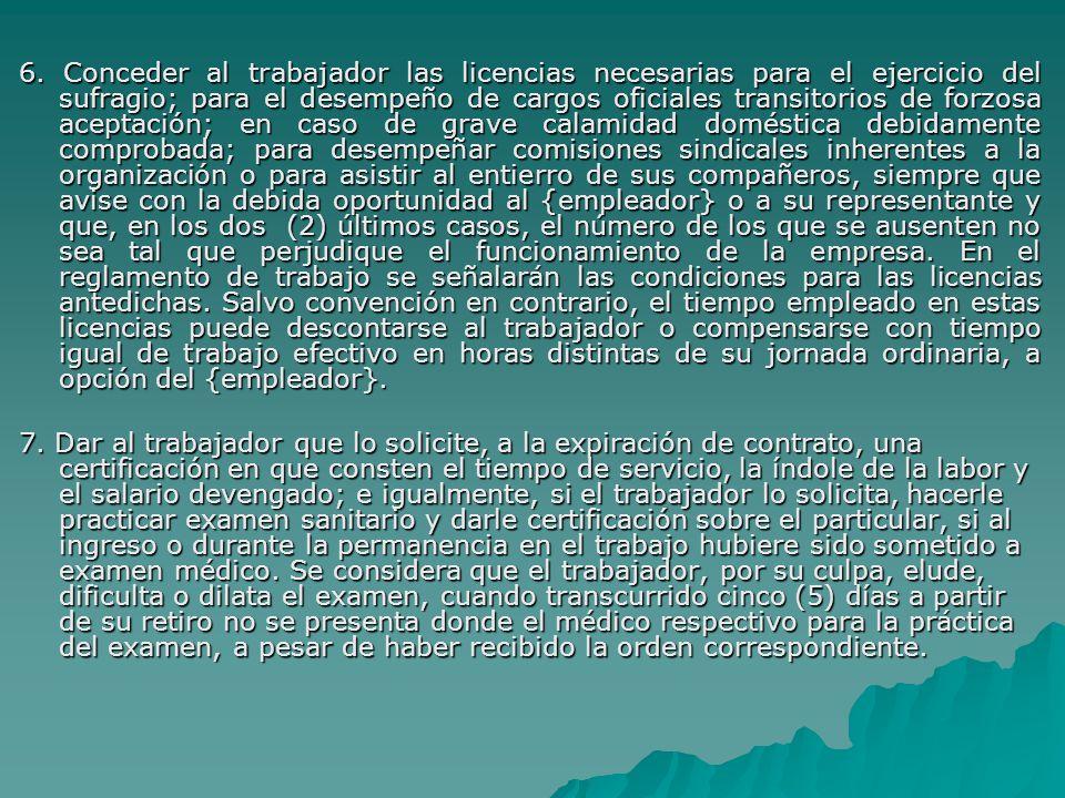 6. Conceder al trabajador las licencias necesarias para el ejercicio del sufragio; para el desempeño de cargos oficiales transitorios de forzosa acept