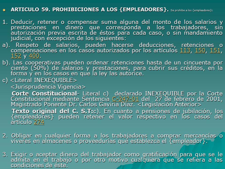 ARTICULO 59. PROHIBICIONES A LOS {EMPLEADORES}. Se prohibe a los {empleadores}: ARTICULO 59. PROHIBICIONES A LOS {EMPLEADORES}. Se prohibe a los {empl