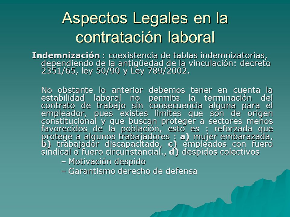 Aspectos Legales en la contratación laboral Indemnización : coexistencia de tablas indemnizatorias, dependiendo de la antigüedad de la vinculación: de