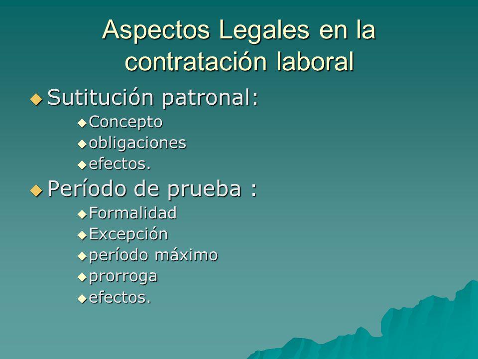 Aspectos Legales en la contratación laboral Sutitución patronal: Sutitución patronal: Concepto Concepto obligaciones obligaciones efectos. efectos. Pe