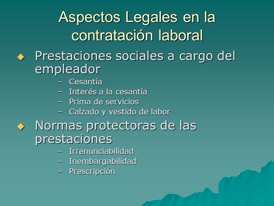 Aspectos Legales en la contratación laboral Prestaciones sociales a cargo del empleador Prestaciones sociales a cargo del empleador –Cesantía –Interés