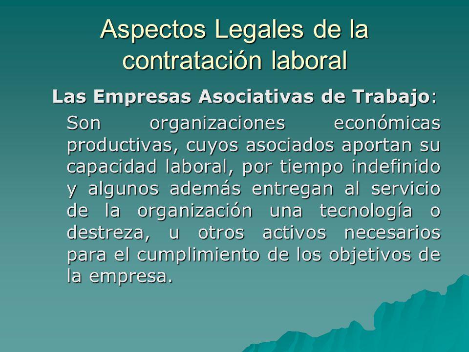 Aspectos Legales de la contratación laboral Las Empresas Asociativas de Trabajo: Son organizaciones económicas productivas, cuyos asociados aportan su