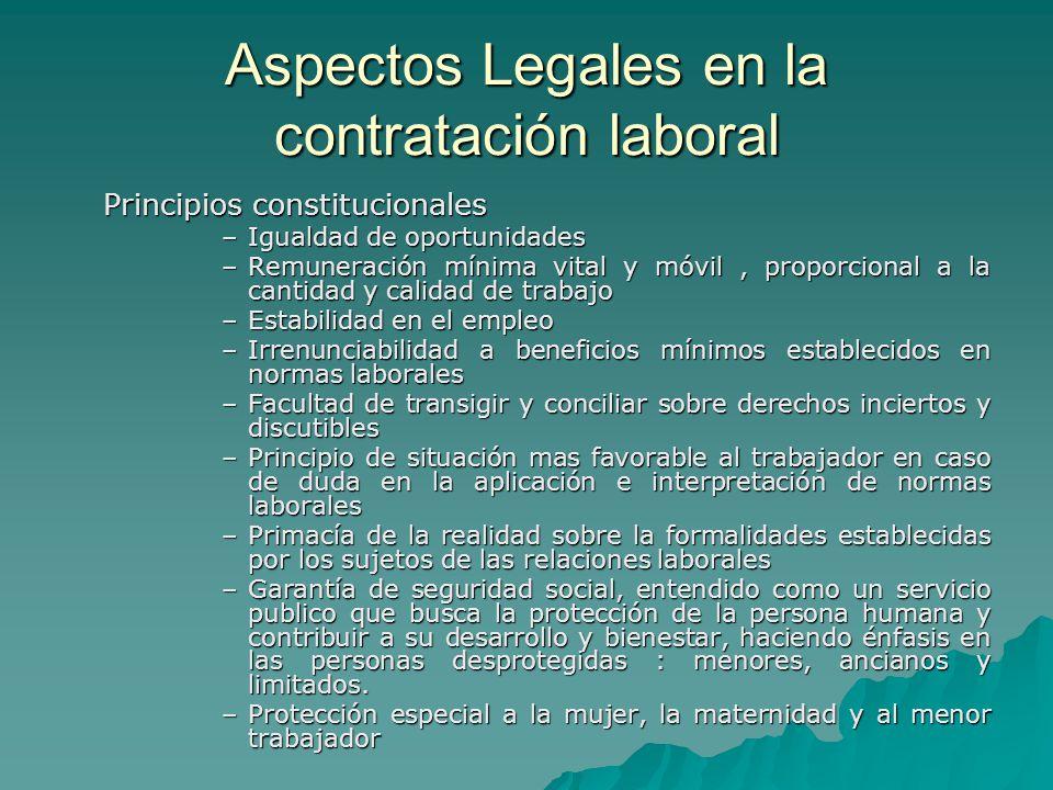 Aspectos Legales en la contratación laboral Principios constitucionales –Igualdad de oportunidades –Remuneración mínima vital y móvil, proporcional a