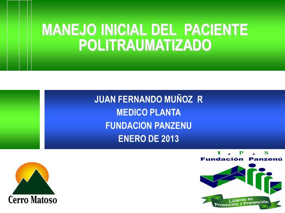 MANEJO INICIAL DEL PACIENTE POLITRAUMATIZADO JUAN FERNANDO MUÑOZ R MEDICO PLANTA FUNDACION PANZENU ENERO DE 2013