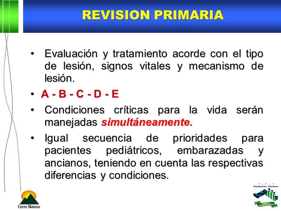 REVISION PRIMARIA Evaluación y tratamiento acorde con el tipo de lesión, signos vitales y mecanismo de lesión.Evaluación y tratamiento acorde con el t