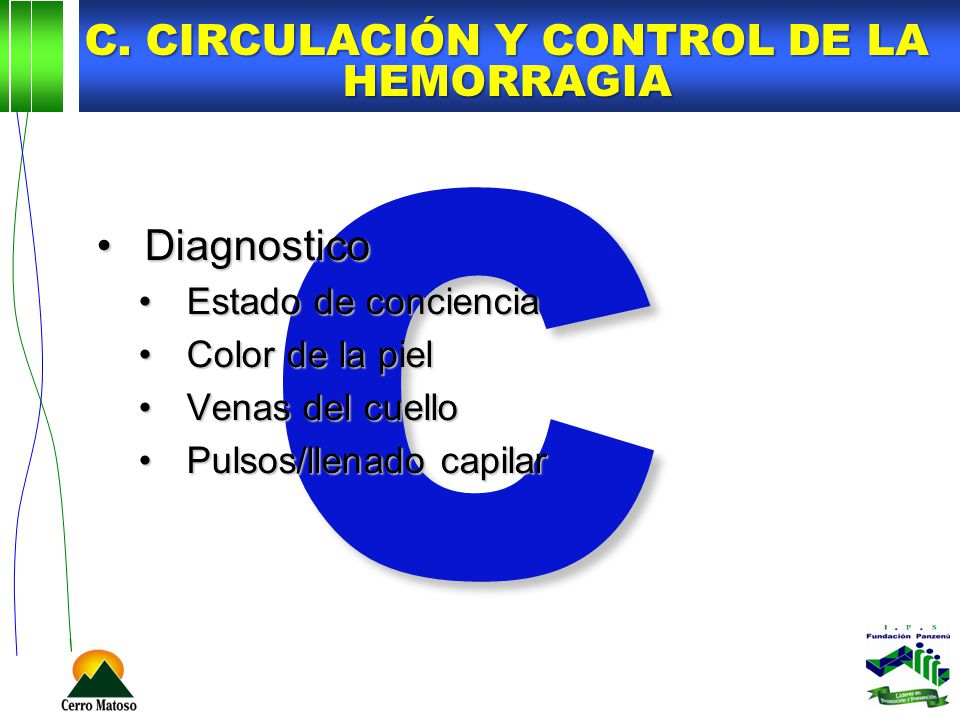 C C. CIRCULACIÓN Y CONTROL DE LA HEMORRAGIA DiagnosticoDiagnostico Estado de concienciaEstado de conciencia Color de la pielColor de la piel Venas del