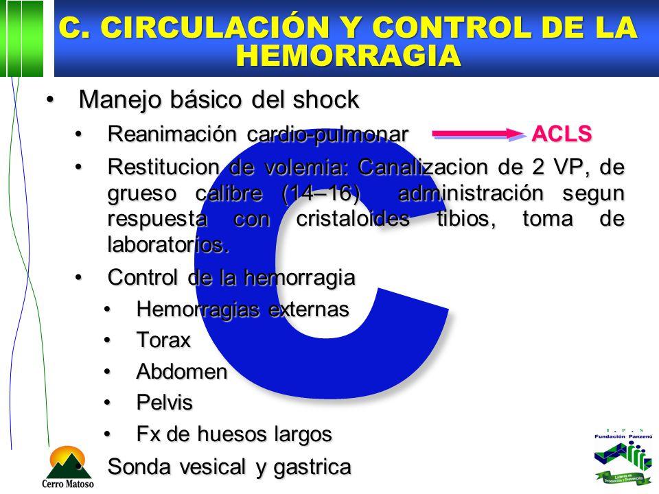 C C. CIRCULACIÓN Y CONTROL DE LA HEMORRAGIA Manejo básico del shockManejo básico del shock Reanimación cardio-pulmonar ACLSReanimación cardio-pulmonar