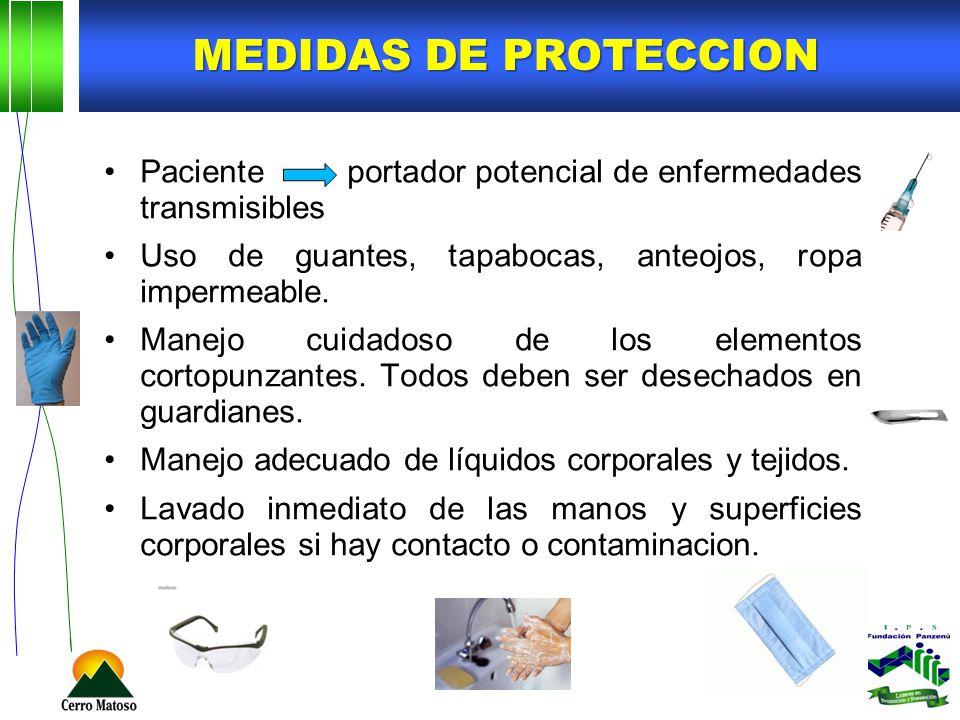 MEDIDAS DE PROTECCION Paciente portador potencial de enfermedades transmisibles Uso de guantes, tapabocas, anteojos, ropa impermeable. Manejo cuidados