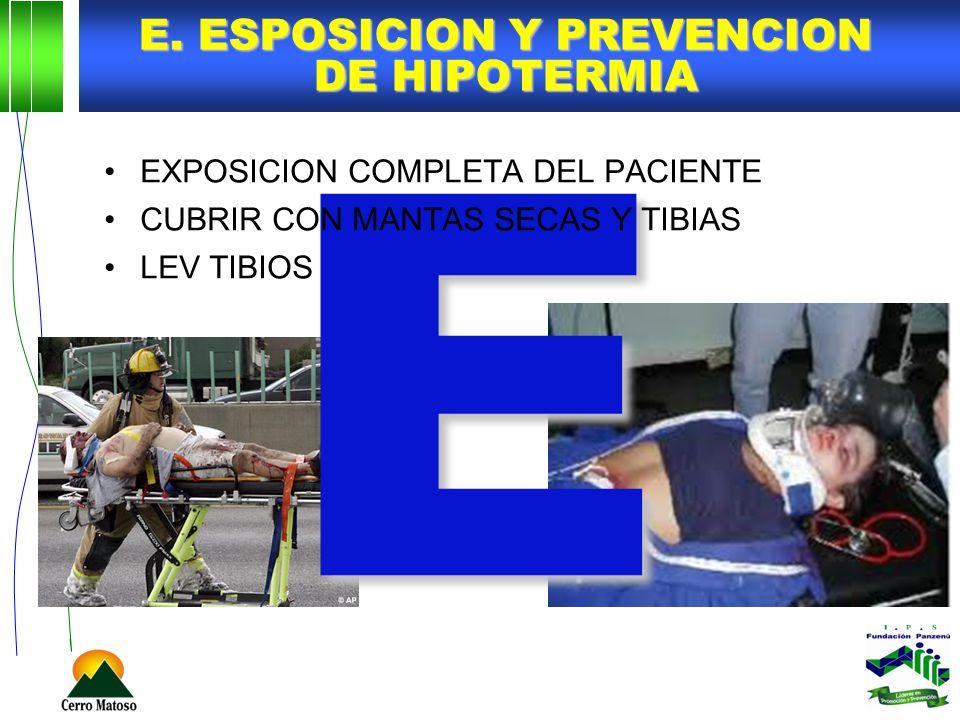 E E. ESPOSICION Y PREVENCION DE HIPOTERMIA EXPOSICION COMPLETA DEL PACIENTE CUBRIR CON MANTAS SECAS Y TIBIAS LEV TIBIOS