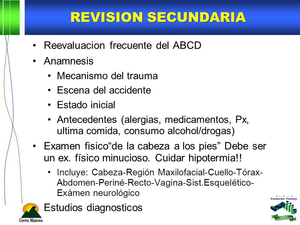REVISION SECUNDARIA Reevaluacion frecuente del ABCD Anamnesis Mecanismo del trauma Escena del accidente Estado inicial Antecedentes (alergias, medicam