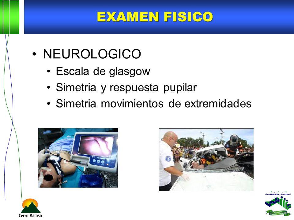EXAMEN FISICO NEUROLOGICO Escala de glasgow Simetria y respuesta pupilar Simetria movimientos de extremidades