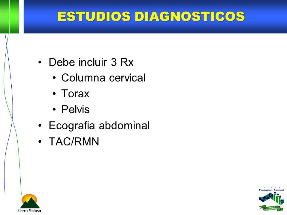 ESTUDIOS DIAGNOSTICOS Debe incluir 3 Rx Columna cervical Torax Pelvis Ecografia abdominal TAC/RMN