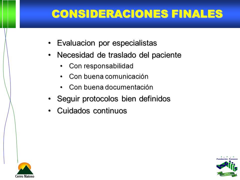 CONSIDERACIONES FINALES Evaluacion por especialistasEvaluacion por especialistas Necesidad de traslado del pacienteNecesidad de traslado del paciente