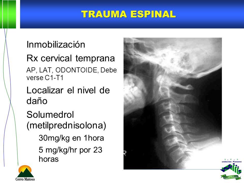 TRAUMA ESPINAL Inmobilización Rx cervical temprana AP, LAT, ODONTOIDE, Debe verse C1-T1 Localizar el nivel de daño Solumedrol (metilprednisolona) 30mg