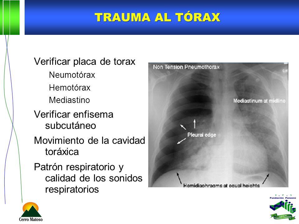 TRAUMA AL TÓRAX Verificar placa de torax Neumotórax Hemotórax Mediastino Verificar enfisema subcutáneo Movimiento de la cavidad toráxica Patrón respir