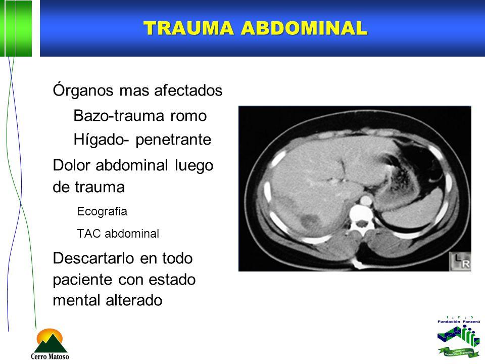 TRAUMA ABDOMINAL Órganos mas afectados Bazo-trauma romo Hígado- penetrante Dolor abdominal luego de trauma Ecografia TAC abdominal Descartarlo en todo