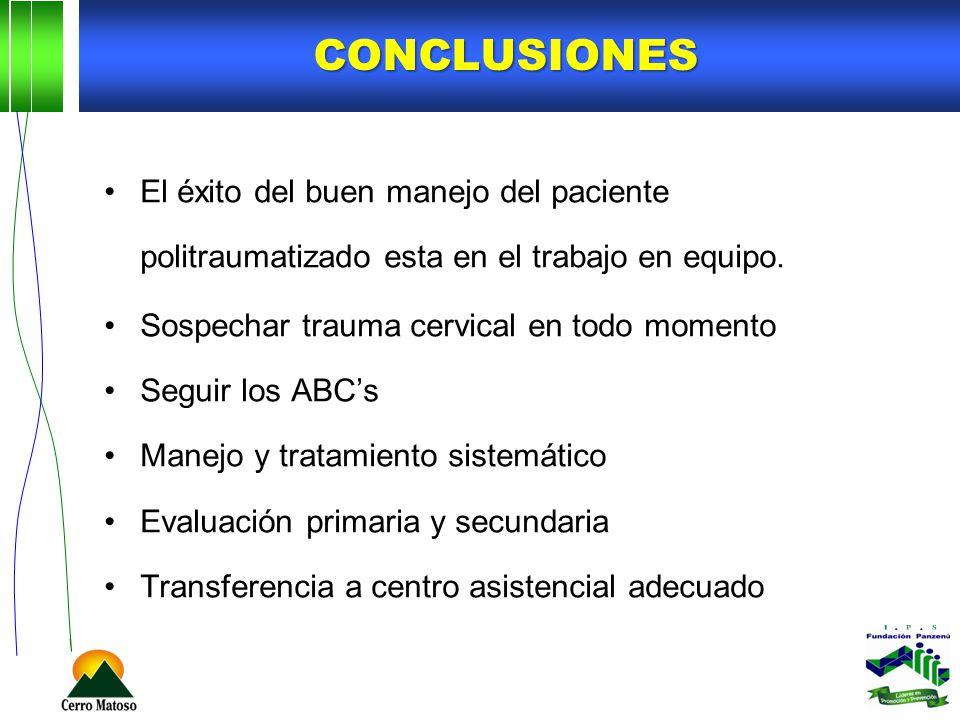 CONCLUSIONES El éxito del buen manejo del paciente politraumatizado esta en el trabajo en equipo. Sospechar trauma cervical en todo momento Seguir los