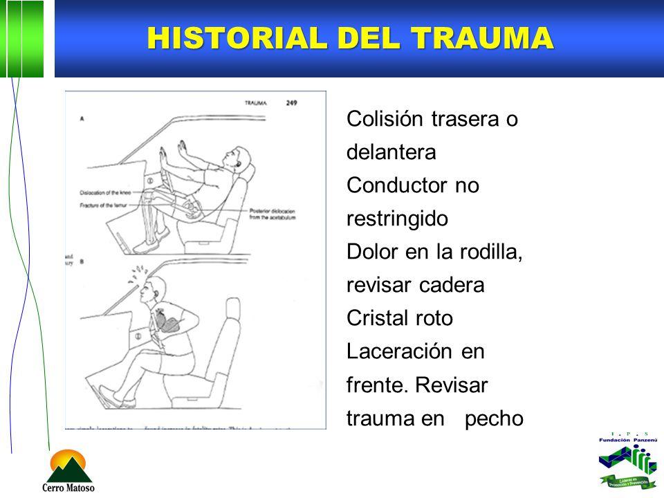 Colisión trasera o delantera Conductor no restringido Dolor en la rodilla, revisar cadera Cristal roto Laceración en frente. Revisar trauma en pecho