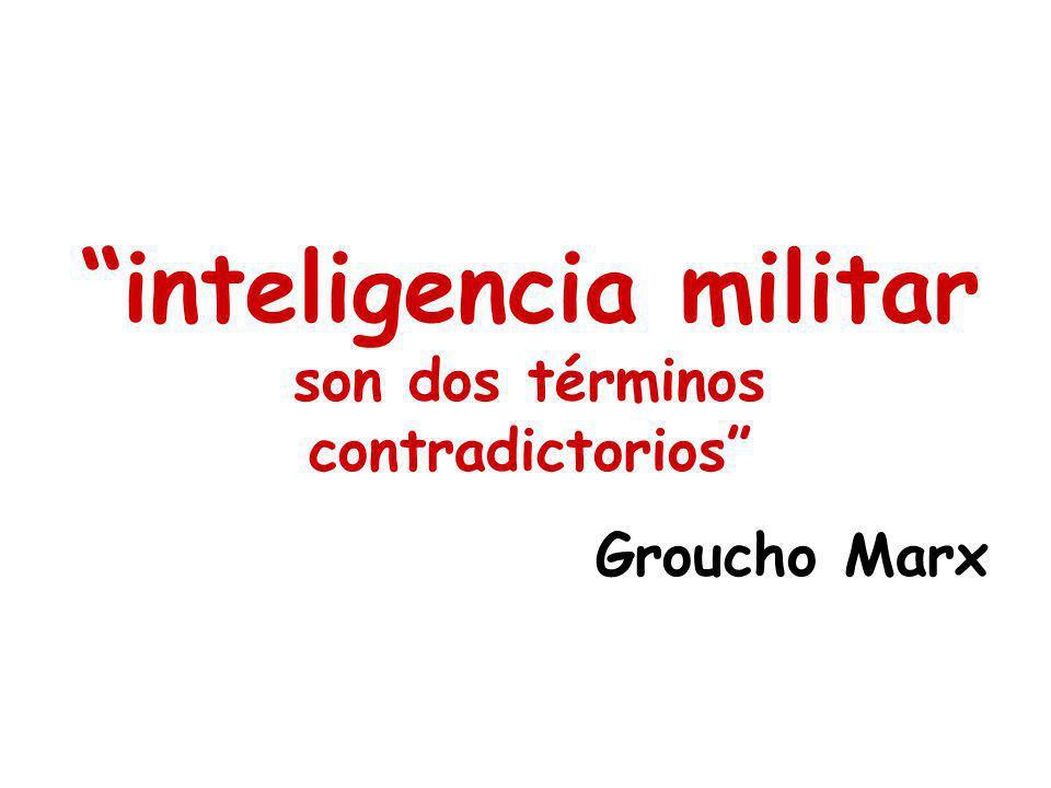 inteligencia militar son dos términos contradictorios Groucho Marx