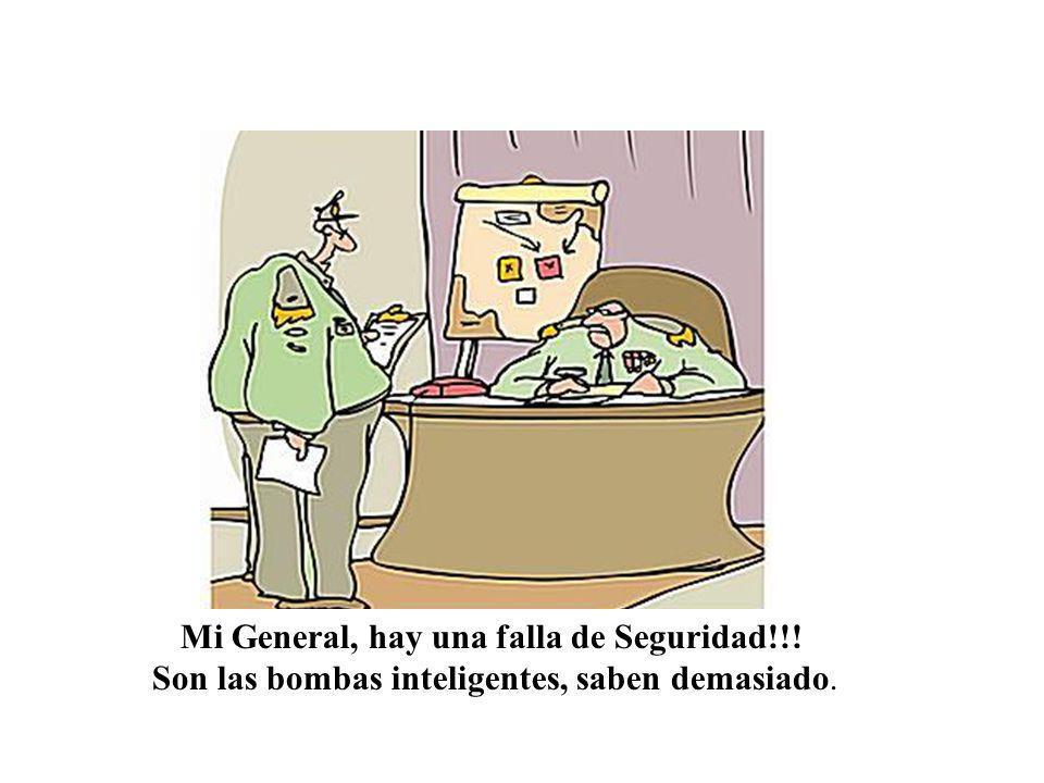 Mi General, hay una falla de Seguridad!!! Son las bombas inteligentes, saben demasiado.