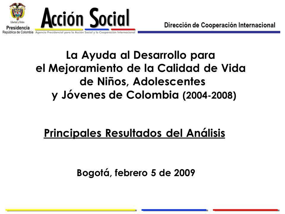 La Ayuda al Desarrollo para el Mejoramiento de la Calidad de Vida de Niños, Adolescentes y Jóvenes de Colombia (2004-2008) Principales Resultados del Análisis Bogotá, febrero 5 de 2009