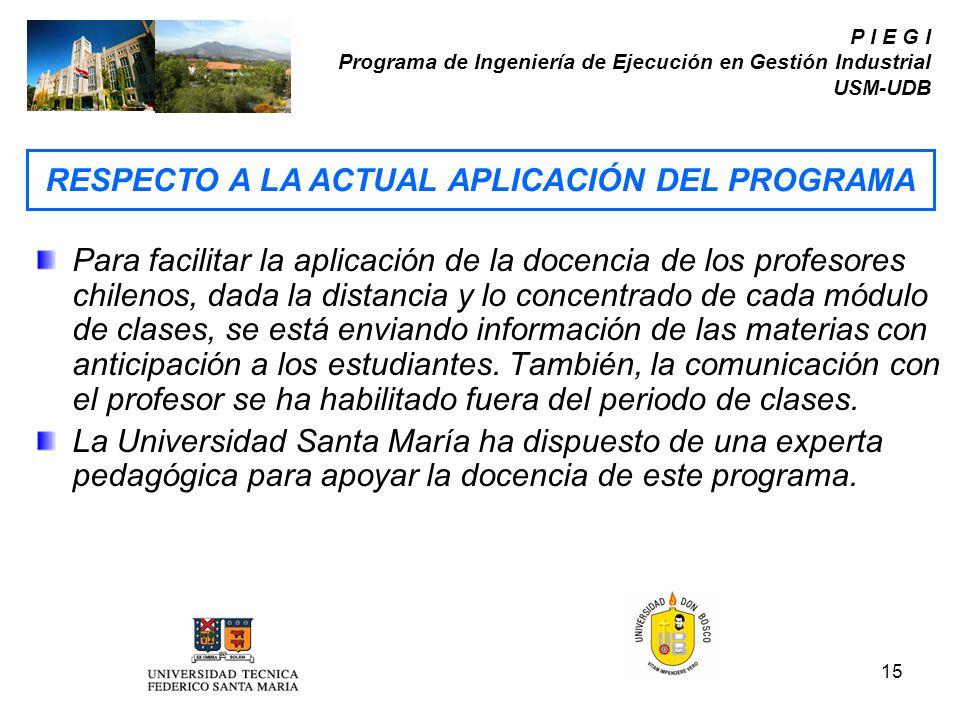 15 P I E G I Programa de Ingeniería de Ejecución en Gestión Industrial USM-UDB Para facilitar la aplicación de la docencia de los profesores chilenos,