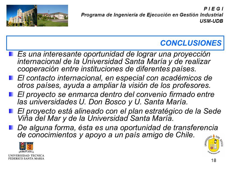 18 P I E G I Programa de Ingeniería de Ejecución en Gestión Industrial USM-UDB Es una interesante oportunidad de lograr una proyección internacional d