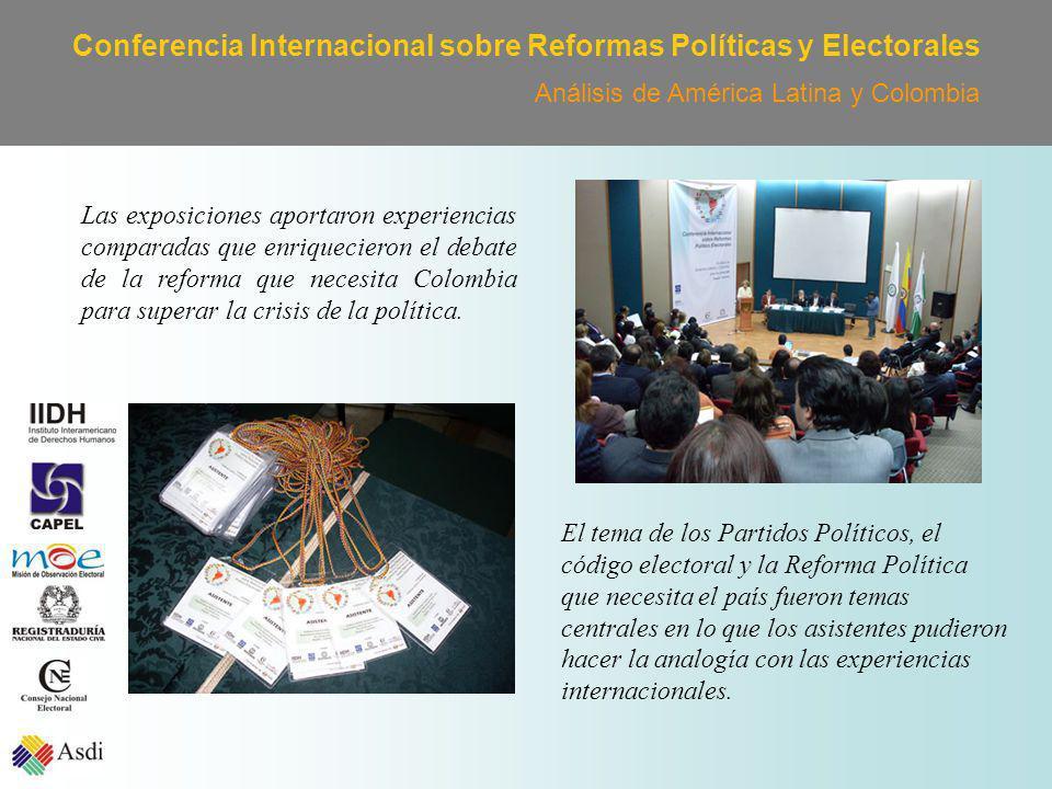 Conferencia Internacional sobre Reformas Políticas y Electorales Análisis de América Latina y Colombia Las exposiciones aportaron experiencias comparadas que enriquecieron el debate de la reforma que necesita Colombia para superar la crisis de la política.