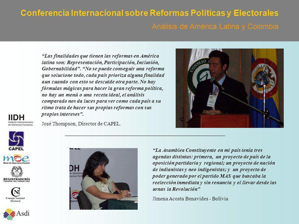 Conferencia Internacional sobre Reformas Políticas y Electorales Análisis de América Latina y Colombia Las finalidades que tienen las reformas en América latina son: Representación, Participación, Inclusión, Gobernabilidad.