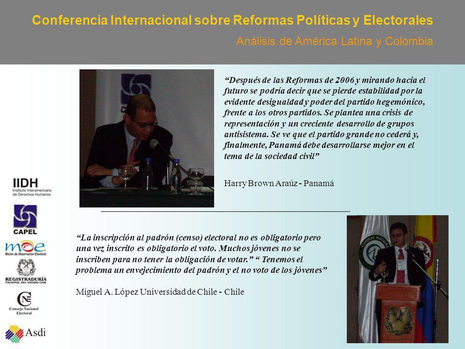 Conferencia Internacional sobre Reformas Políticas y Electorales Análisis de América Latina y Colombia La inscripción al padrón (censo) electoral no es obligatorio pero una vez inscrito es obligatorio el voto.