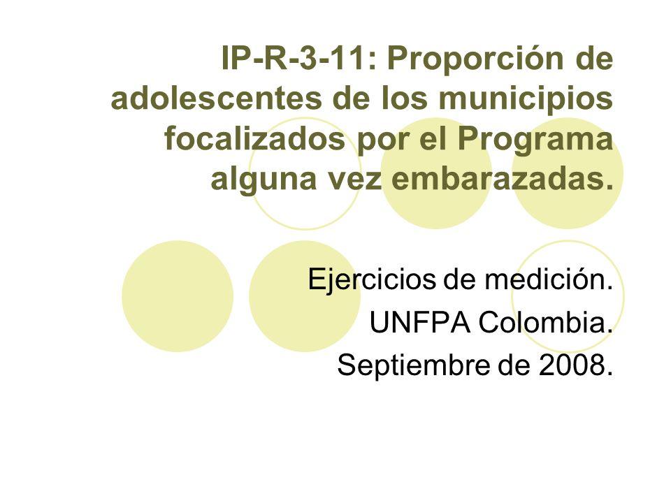 IP-R-3-11: Proporción de adolescentes de los municipios focalizados por el Programa alguna vez embarazadas. Ejercicios de medición. UNFPA Colombia. Se