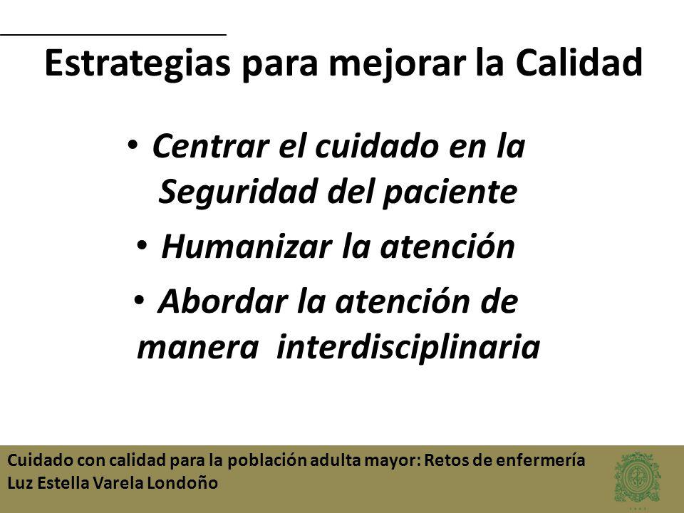 Cuidado con calidad para la población adulta mayor: Retos de enfermería Luz Estella Varela Londoño Estrategias para mejorar la Calidad Centrar el cuid