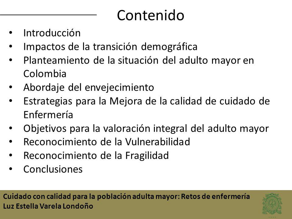 Cuidado con calidad para la población adulta mayor: Retos de enfermería Luz Estella Varela Londoño Contenido Introducción Impactos de la transición de