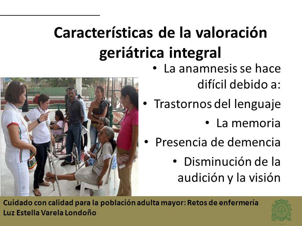 Cuidado con calidad para la población adulta mayor: Retos de enfermería Luz Estella Varela Londoño La anamnesis se hace difícil debido a: Trastornos d