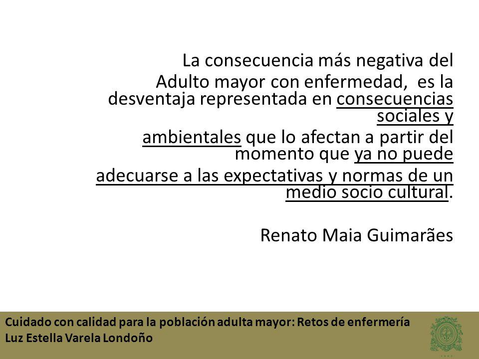 La consecuencia más negativa del Adulto mayor con enfermedad, es la desventaja representada en consecuencias sociales y ambientales que lo afectan a p