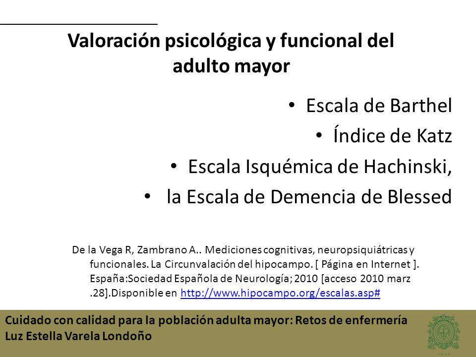 Cuidado con calidad para la población adulta mayor: Retos de enfermería Luz Estella Varela Londoño Valoración psicológica y funcional del adulto mayor