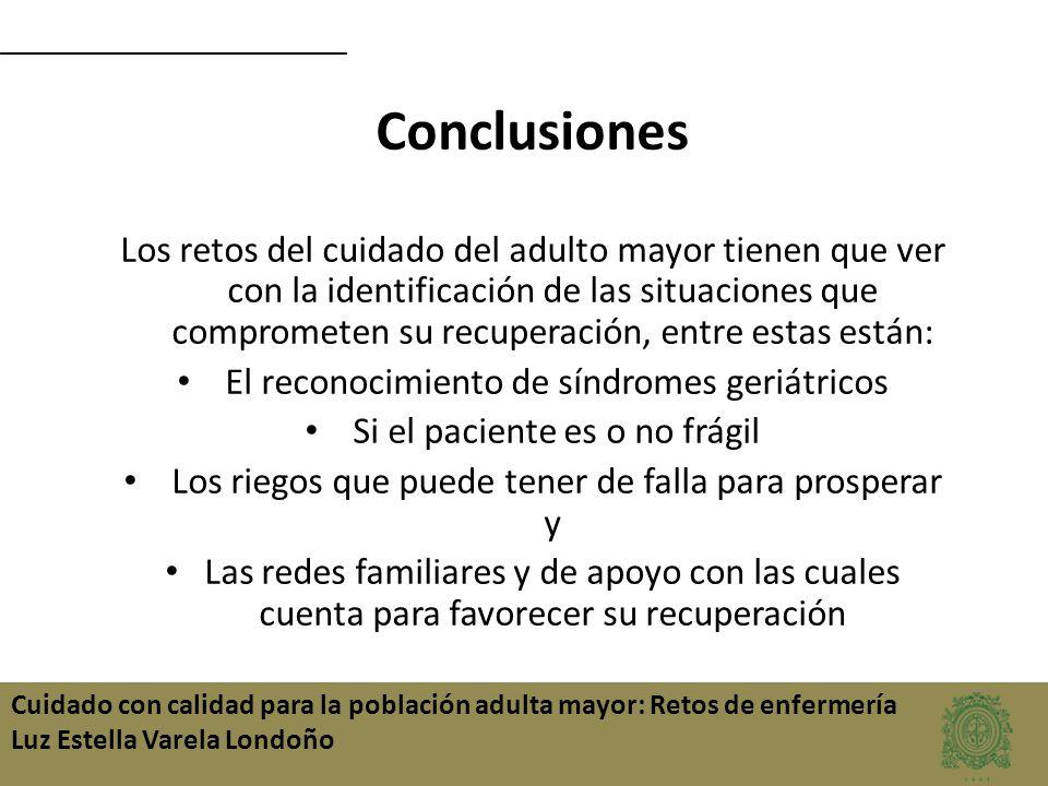 Cuidado con calidad para la población adulta mayor: Retos de enfermería Luz Estella Varela Londoño Conclusiones Los retos del cuidado del adulto mayor