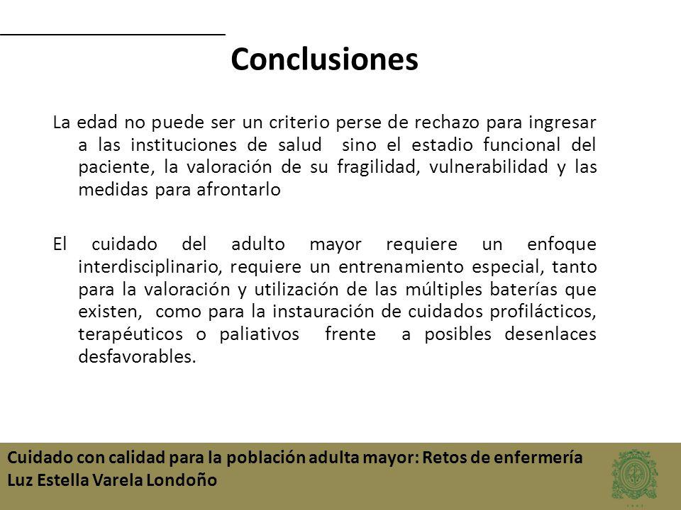 Cuidado con calidad para la población adulta mayor: Retos de enfermería Luz Estella Varela Londoño Conclusiones La edad no puede ser un criterio perse