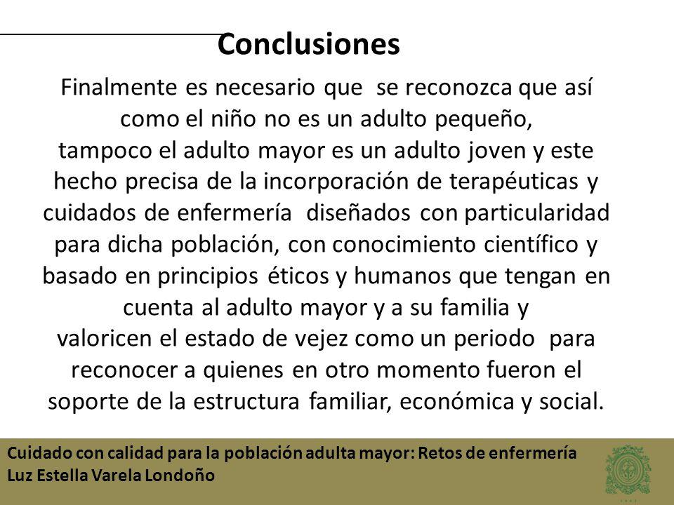 Cuidado con calidad para la población adulta mayor: Retos de enfermería Luz Estella Varela Londoño Finalmente es necesario que se reconozca que así co