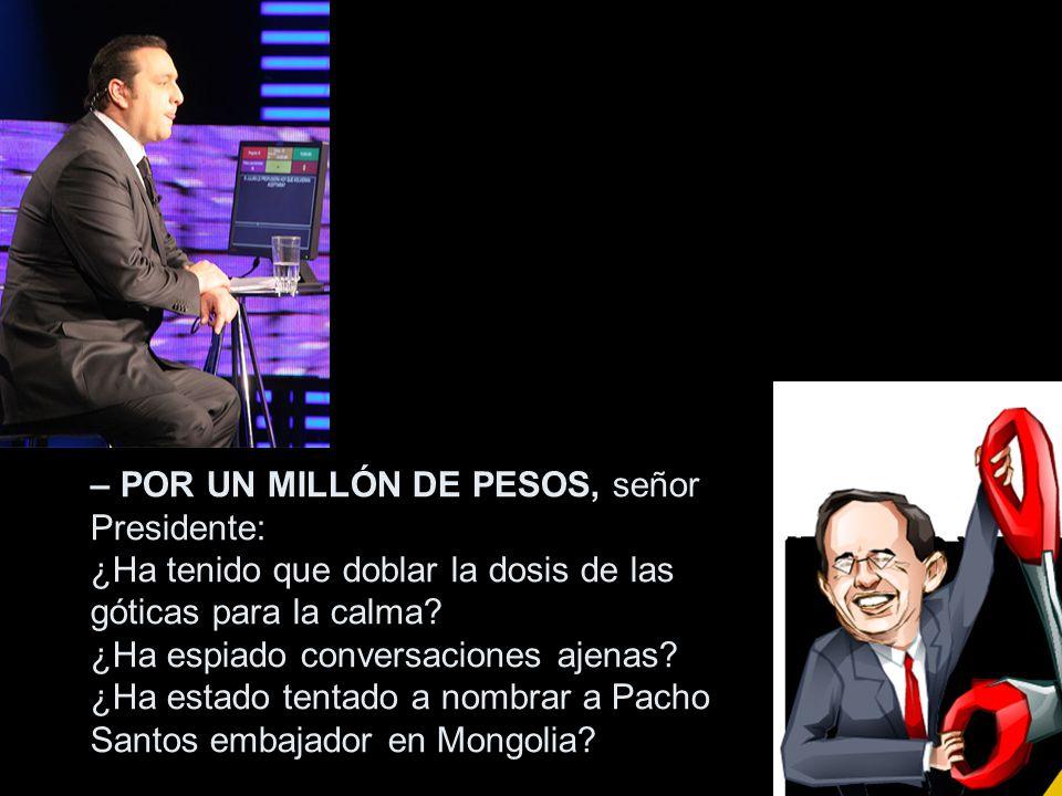–POR CINCO MILLONES DE PESOS: ¿Tiene ganas de quedarse otros cuatro años en Palacio.