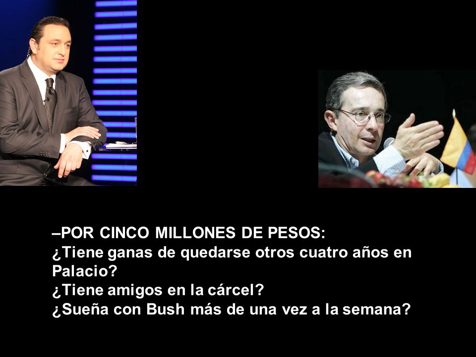 –POR 10 MILLONES DE PESOS, doctor Uribe: ¿Algún familiar suyo ha tenido negocios con paramilitares.